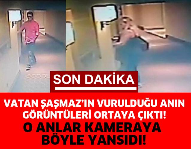 VATAN ŞAŞMAZ'IN VURULDUĞU ANIN GÖRÜNTÜLERİ ORTAYA ÇIKTI!