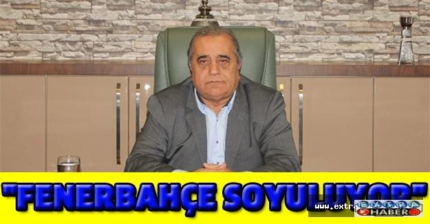 """""""Fenerbahçe soyuluyor"""""""