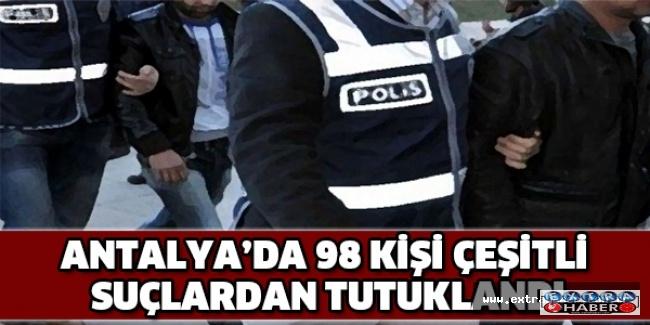 Antalya'da 98 kişi çeşitli suçlardan tutuklandı