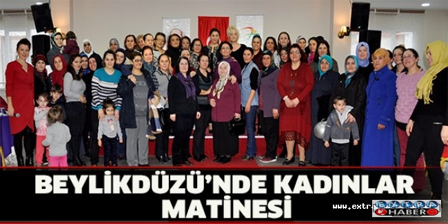BEYLİKDÜZÜ'NDE KADINLAR MATİNESİ