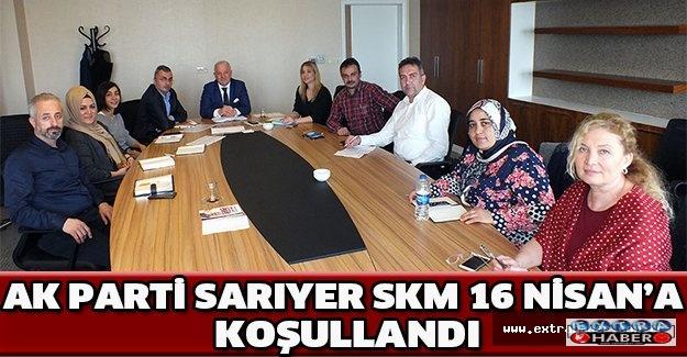 AK Parti Sarıyer SKM 16 Nisan'a koşullandı