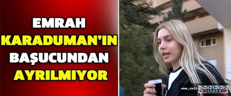 Emrah Karaduman'ın başucundan ayrılmıyor