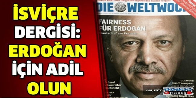 İsviçre dergisi: Erdoğan için adil olun