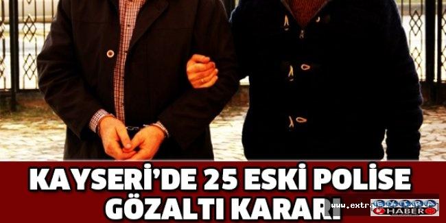 Kayseri'de 25 eski polise gözaltı kararı