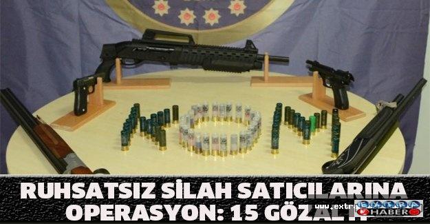 Ruhsatsız silah satıcılarına operasyon: 15 gözaltı