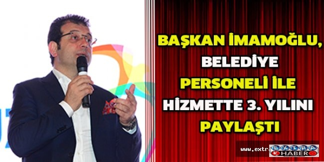 BAŞKAN İMAMOĞLU, BELEDİYE PERSONELİ İLE HİZMETTE 3. YILINI PAYLAŞTI