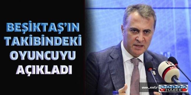 Beşiktaş'ın takibindeki oyuncuyu açıkladı
