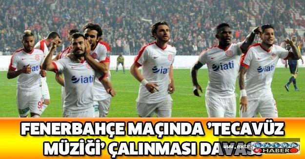 Fenerbahçe maçında 'tecavüz müziği' çalınması davası