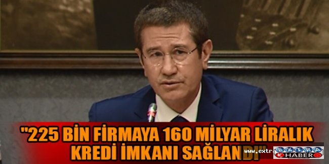 """225 BİN FİRMAYA 160 MİLYAR LİRALIK KREDİ İMKANI SAĞLANDI"""