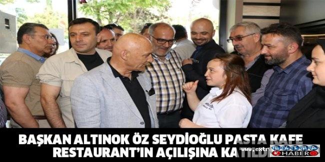 BAŞKAN ALTINOK ÖZ SEYDİOĞLU PASTA KAFE RESTAURANT'IN AÇILIŞINA KATILDI