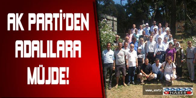 AK PARTİ'DEN ADALILARA MÜJDE!