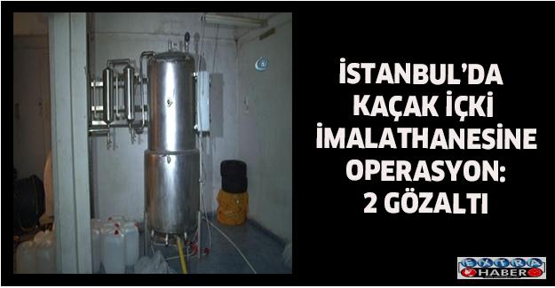 İstanbul'da kaçak içki imalathanesine operasyon: 2 gözaltı