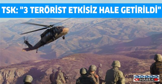 """TSK: """"3 terörist etkisiz hale getirildi"""""""