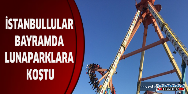 İstanbullular bayramda lunaparklara koştu