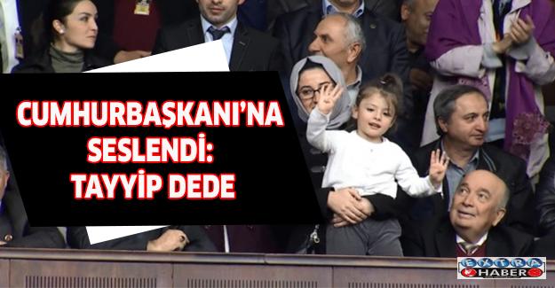 Cumhurbaşkanı'na seslendi: Tayyip Dede