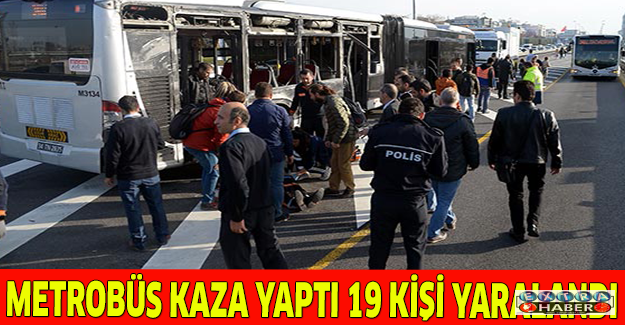 Metrobüs kaza yaptı 19 kişi yaralandı