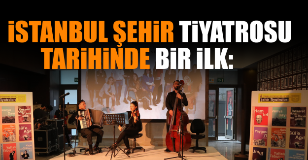 İstanbul Şehir Tiyatrosu Tarihinde Bir İlk