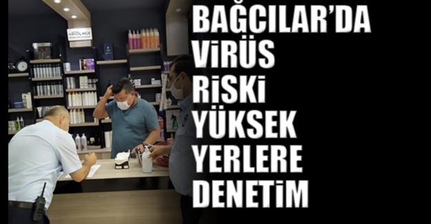 Bağcılar'da virüs riski yüksek yerlere denetim