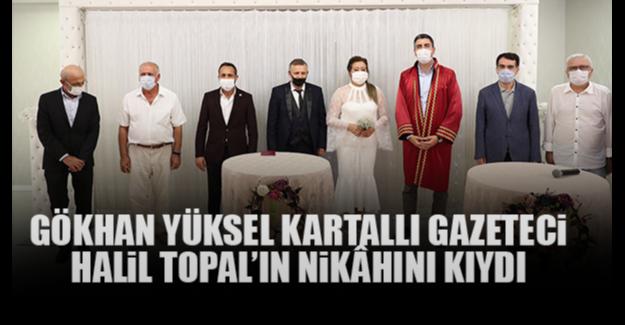 Gökhan Yüksel Kartallı Gazeteci Halil Topal'ın Nikâhını Kıydı