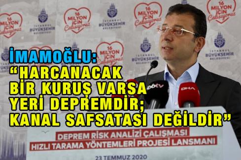 """İmamoğlu:""""Harcanacak Bir Kuruş Varsa Yeri Depremdir; Kanal Safsatası Değildir"""""""
