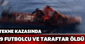 Tekne kazasında 9 futbolcu ve taraftar öldü