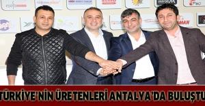 Türkiye'nin üretenleri Antalya'da buluştu