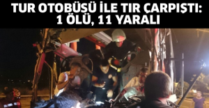 Tur otobüsü ile tır çarpıştı: 1 ölü, 11 yaralı