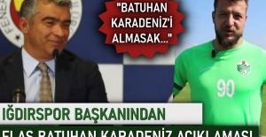 Iğdırspor Başkanı'ndan flaş Batuhan Karadeniz açıklaması