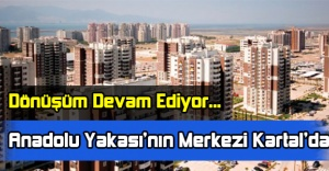 Anadolu Yakası'nın Merkezi Kartal'da Dönüşüm Devam Ediyor