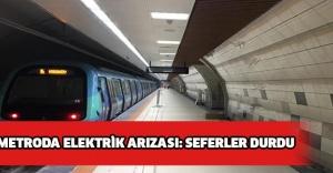 METRODA ELEKTRİK ARIZASI: SEFERLER DURDU