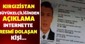 Kırgızistan Büyükelçiliğinden açıklama: Internette resmi dolaşan kişi...
