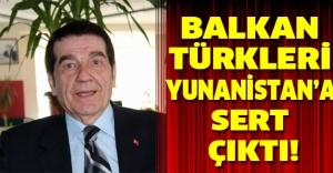 Balkan Türkleri Yunanistan'a sert çıktı!