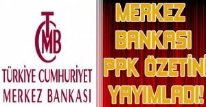 MERKEZ BANKASI PPK ÖZETİNİ YAYIMLADI!