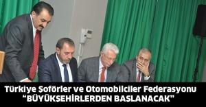"""Türkiye Şoförler ve Otomobilciler Federasyonu """" BÜYÜKŞEHİRLERDEN BAŞLANACAK"""""""
