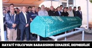 HAYATİ YOLCU'NUN BABASISININ CENAZESİ, DEFNEDİLDİ.