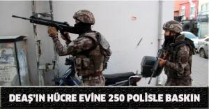 DEAŞ'ın hücre evine 250 polisle baskın
