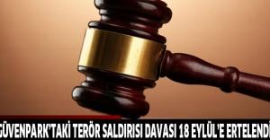 Güvenpark'taki terör saldırısı davası 18 Eylül'e ertelendi