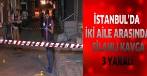 İstanbul'da iki aile arasında silahlı kavga: 3 yaralı