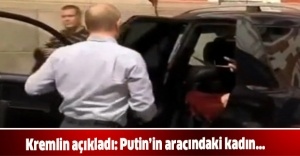 Kremlin açıkladı: Putin'in aracındaki kadın...