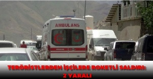 Teröristlerden işçilere roketli saldırı: 2 yaralı
