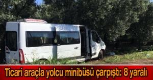 Ticari araçla yolcu minibüsü çarpıştı: 8 yaralı