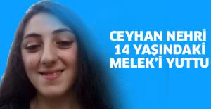 Ceyhan Nehri 14 yaşındaki Melek'i yuttu