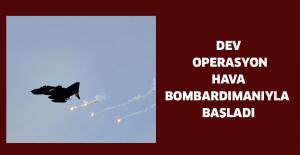 Dev operasyon hava bombardımanıyla başladı