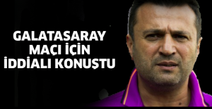 Galatasaray maçı için iddialı konuştu