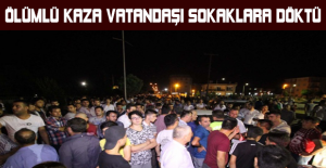 Ölümlü kaza vatandaşı sokaklara döktü