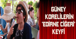 Güney Korelilerin 'Edirne ciğeri' keyfi