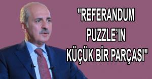 """""""Referandum puzzle'ın küçük bir parçası"""""""
