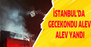 İstanbul'da gecekondu alev alev yandı