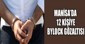 Manisa'da 12 kişiye ByLock gözaltısı