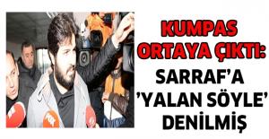 Kumpas ortaya çıktı: Sarraf'a 'yalan söyle' denilmiş